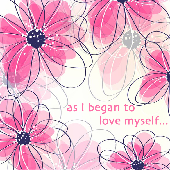 As I Began To Love Myself Self Love Poem By Charlie